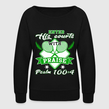 Enter His Courts With Prase T Shirt - Women's Crewneck Sweatshirt