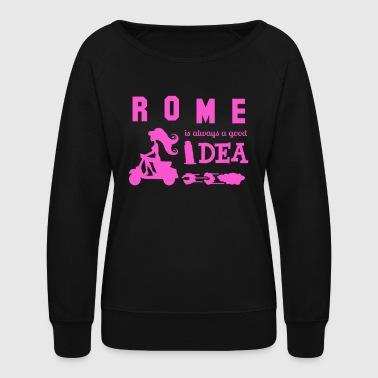 Rome is always a good idea - Women's Crewneck Sweatshirt