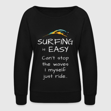 surfing is easy tshirt - I just ride - Women's Crewneck Sweatshirt