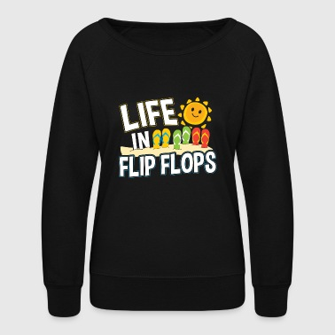 LIFE IN FLIP FLOPS - Women's Crewneck Sweatshirt