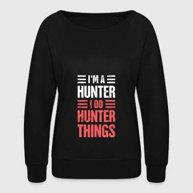 I'm A Hunter | Funny Hunting Quote - Women's Crewneck Sweatshirt