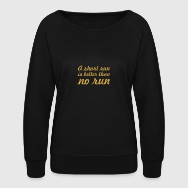 A short run... Inspirational Quote - Women's Crewneck Sweatshirt