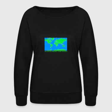 THE WORLDS GREATEST PLANET ON EARTH - Women's Crewneck Sweatshirt