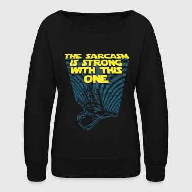 The Sarcasm Is Strong With This One - Funny Quote - Women's Crewneck Sweatshirt