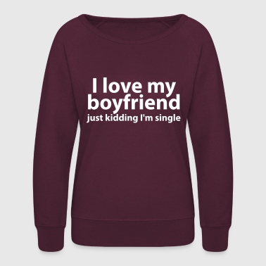 I Love My Boyfriend I Love My Boyfriend - Women's Crewneck Sweatshirt