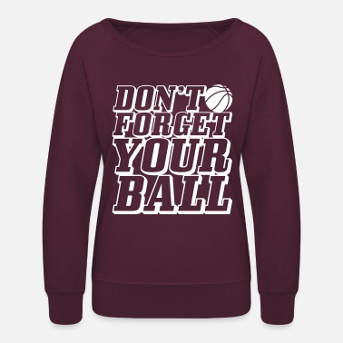 Don't Forget Your Ball Basketball - Women's Crewneck Sweatshirt