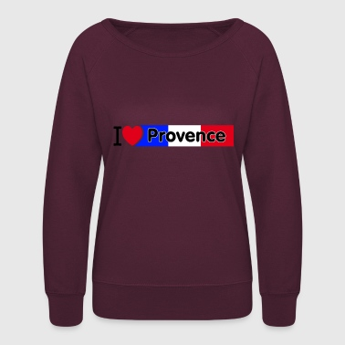 I love Provence - France, Mediterranean, Vacations - Women's Crewneck Sweatshirt