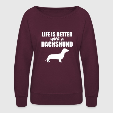Dachshund Life Is Better With A Dachshund - Women's Crewneck Sweatshirt