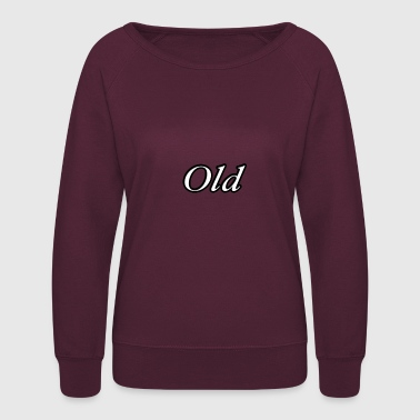 Old Fashioned Old Old man old fashioned gift idea older old town - Women's Crewneck Sweatshirt