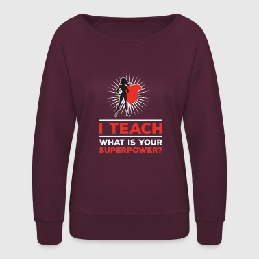 Womens I teach what is your superpower - Women's Crewneck Sweatshirt