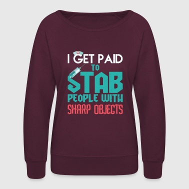 I Get Paid to Stab People With Sharp Objects - Women's Crewneck Sweatshirt