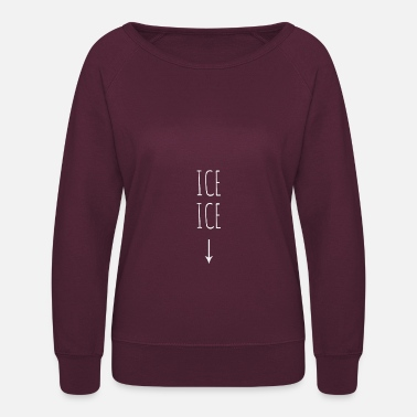 Pregnancy ice ice baby Pregnancy and Baby Announcement Funny - Women's Crewneck Sweatshirt