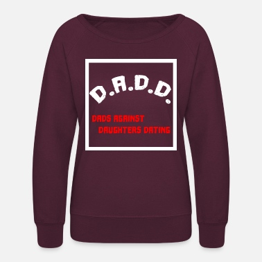 Against Dad against daughters dating - Women's Crewneck Sweatshirt