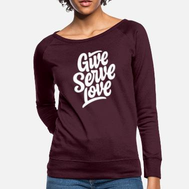 Serve Give serve love - Women's Crewneck Sweatshirt