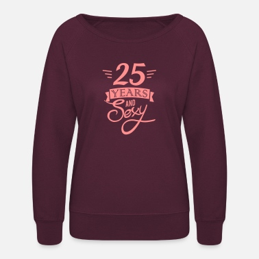 Twenty Five 25 years and sexy / twenty five / birthday - Women's Crewneck Sweatshirt