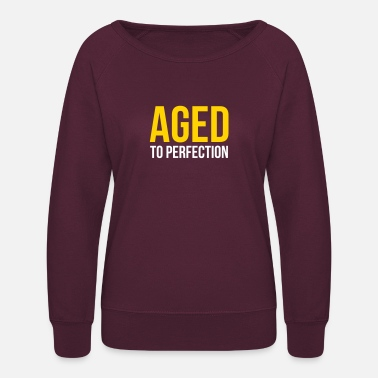 Aged To Perfection Aged To Perfection! - Women's Crewneck Sweatshirt