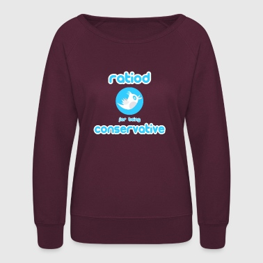 ratiod for being conservative -tweet shirt - Women's Crewneck Sweatshirt