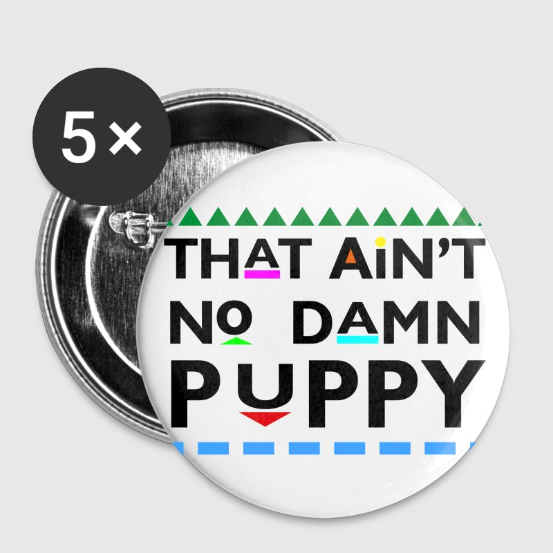 That Aint No Damn Puppy - Small Buttons