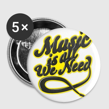 Music Is All We Need - Small Buttons