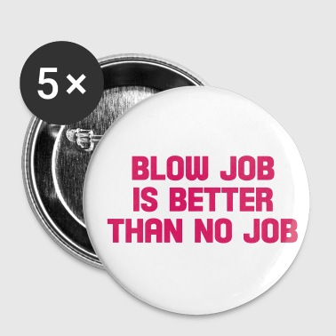 blow job is better than no job - Small Buttons