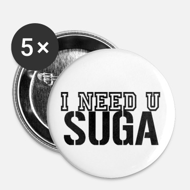 I Need U Suga Buttons - Small Buttons