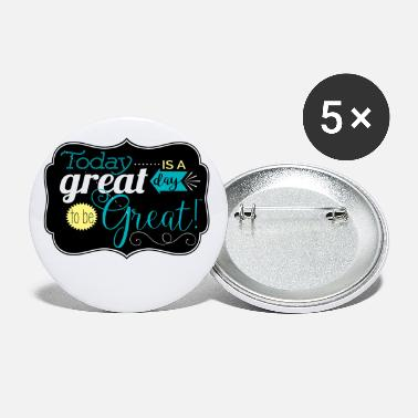 Great Day Great day to be greate - Small Buttons