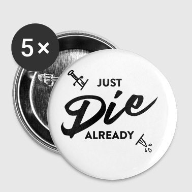 Just Die Already - Small Buttons
