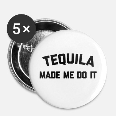 Tequila Tequila Do It Funny Quote - Small Buttons
