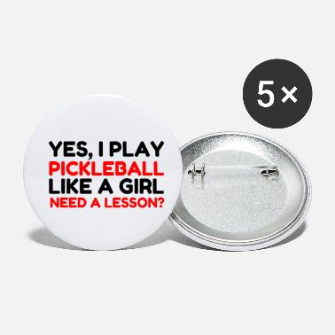 Pickleball Humor PLAY PICKLEBALL LIKE A GIRL NEED A LESSON - Small Buttons