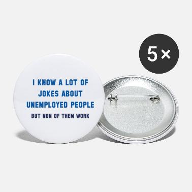 Unemployed Unemployed People - Small Buttons