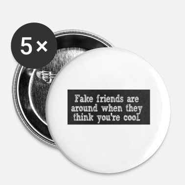 Fuck Fake Friend Fake friends - Small Buttons