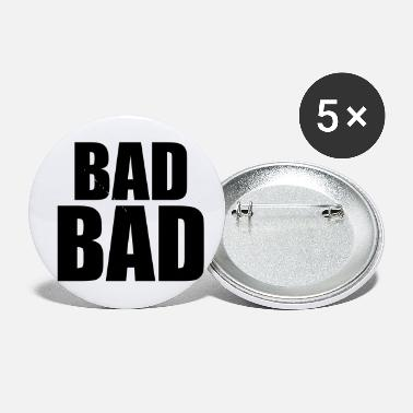 Bad Bad bad - Small Buttons