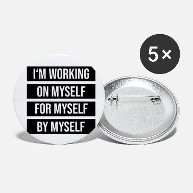 Myself Im working on myself by myself - Small Buttons