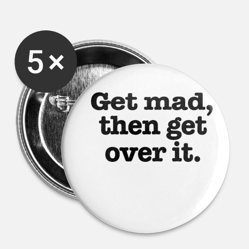 get mad then get over it