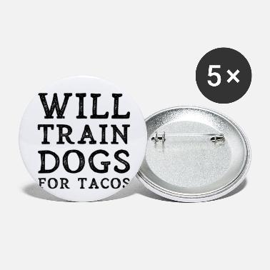 Dog Will Train Dogs For Tacos Funny Dog Trainer Gift - Small Buttons