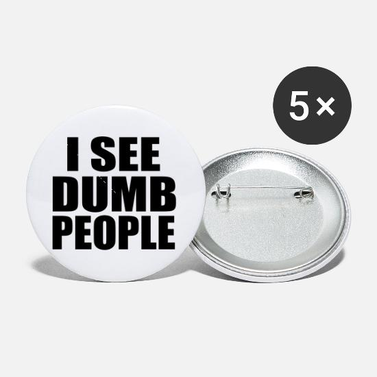 i see dumb people funny quote Buttons small 1\'\' (5-pack) - white