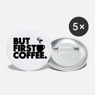 First Name But First Coffee - Small Buttons