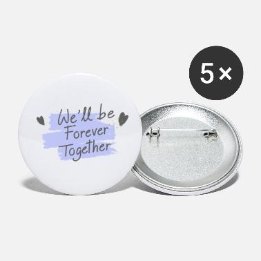 Willing we will be forever togerther - Small Buttons