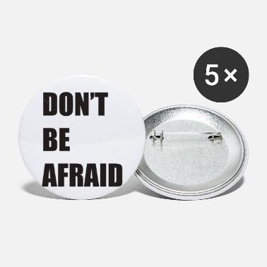 Don T Be Afraid Don t be Afraid - Small Buttons