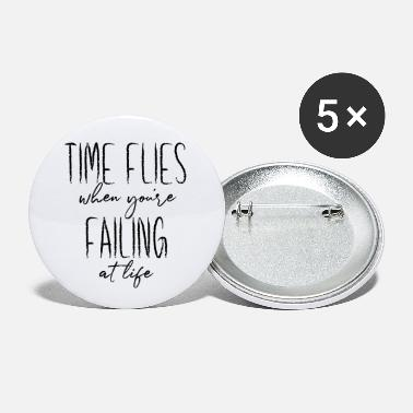 Time Flies When You're Failing At Life - Small Buttons