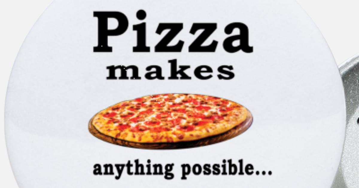 Pizza Lover Quotes -pizza makes anything possible Small Buttons |  Spreadshirt