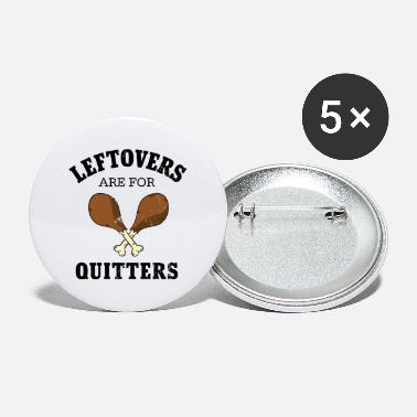 Thanks Leftovers Are For Quitters, Turkey Day Holiday - Small Buttons