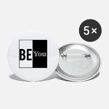 Be You Be you. - Small Buttons