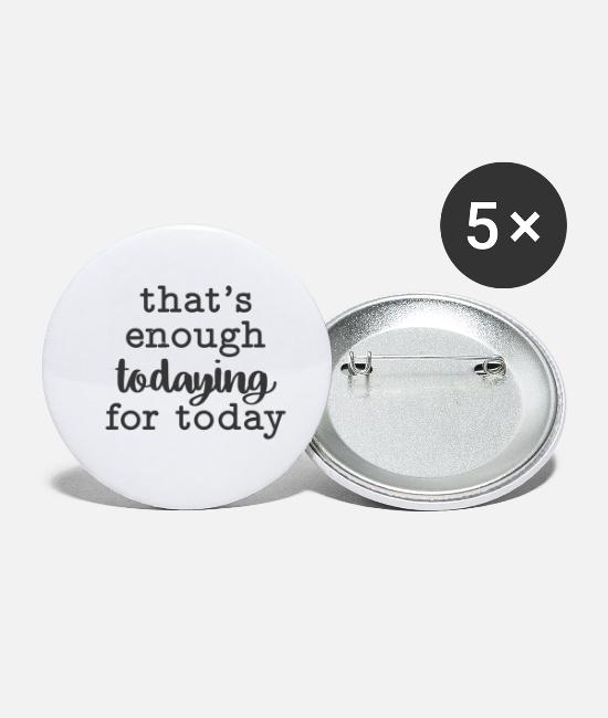 Quote Buttons & Pins - That's enough todaying for today - Small Buttons white