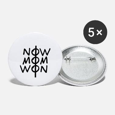 NOW MOM WON - Small Buttons