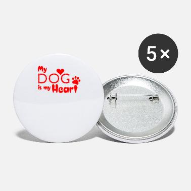 My Heart my dog is my heart - Small Buttons