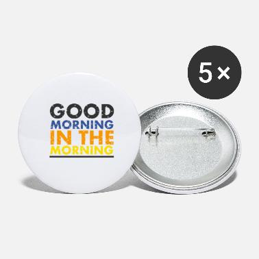 Morning good morning in the morning - Small Buttons