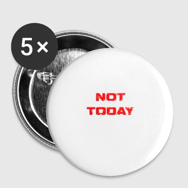 Sober? not today - Small Buttons
