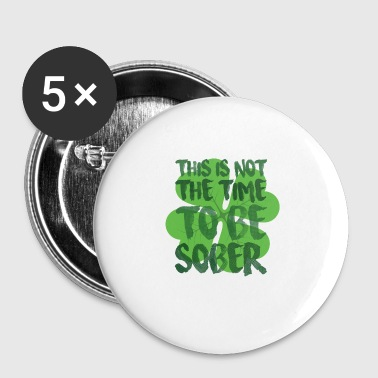 This is not the time to be Sober - Small Buttons