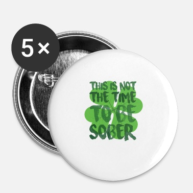 Sober This is not the time to be Sober - Buttons small 1'' (5-pack)